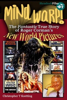 mind warp! the fantastic true story of roger corman's new world pictures hemlock film book