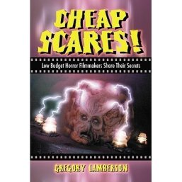 Cheap Scares! Low Budget Horror Filmmakers Share Their Secrets Gregory Lamberson