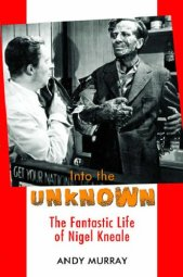 Into the Unknown Fantastic Life of Nigel Kneale Andy Murray Headpress