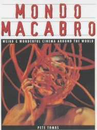 Mondo Macabro Weird and Wonderful Cinema Around the World Pete Tombs