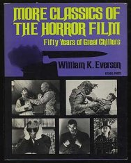 More Classics of the Horror Film Fifty Years of Great Chillers William K. Everson