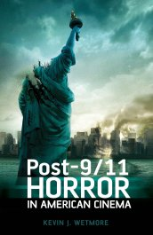 Post-9:11 Horror in American Cinema Kevin J. Wetmore