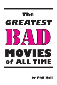 the-greatest-bad-movies-of-all-time-phil-hall-book