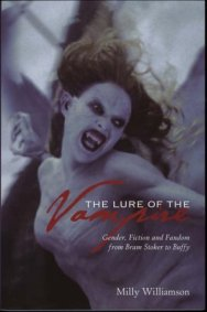 The Lure of the Vampire Gender, Fiction and Fandom from Bram Stoker to Buffy Milly Williamson