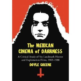 The Mexican Cinema of Darkness A Critical Study of Six Landmark Horror and Exploitation Films, 1969-1988