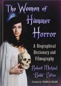 The Women of Hammer Horror A Biographical Dictionary and Filmography by Robert Michael Cotter