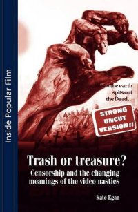 Trash or Treasure? Censorship and the Changing Mneaings of the Video Nasties Kate Egan