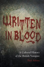 Written in Blood-A Cultural History of the British Vampire Paul Adams-The-History-Press