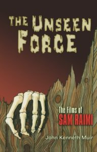 the-unseen-force-the-films-of-sam-raimi-john-kenneth-muir